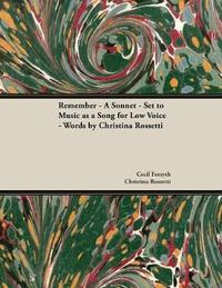 Remember - A Sonnet - Set to Music as a Song for Low Voice - Words by Christina Rossetti by Cecil Forsyth