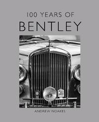 100 Years of Bentley by Andrew Noakes