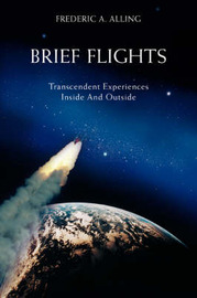 Brief Flights: Transcendent Experiences Inside and Outside by Frederic A Alling image