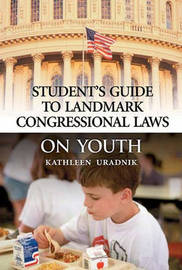 Student's Guide to Landmark Congressional Laws on Youth by Kathleen Uradnik