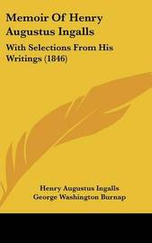 Memoir Of Henry Augustus Ingalls: With Selections From His Writings (1846) by Henry Augustus Ingalls image
