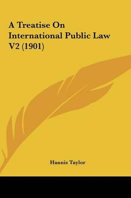 A Treatise on International Public Law V2 (1901) by Hannis Taylor image