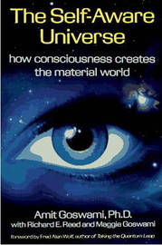 The Self-Aware Universe by Amit Goswami