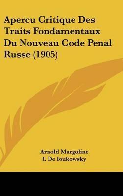 Apercu Critique Des Traits Fondamentaux Du Nouveau Code Penal Russe (1905) by Arnold Margoline