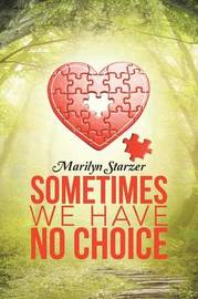 Sometimes We Have No Choice by Marilyn Starzer