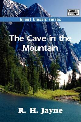 The Cave in the Mountain by Lieut. R. H. Jayne