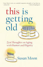 This Is Getting Old by Susan Moon