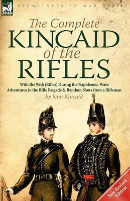 The Complete Kincaid of the Rifles-With the 95th (Rifles) During the Napoleonic Wars by John Kincaid image