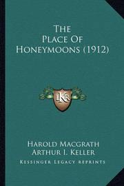 The Place of Honeymoons (1912) the Place of Honeymoons (1912) by Harold Macgrath