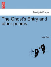 The Ghost's Entry and Other Poems. by John James Piatt