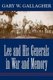 Lee and His Generals in War and Memory by Gary W Gallagher