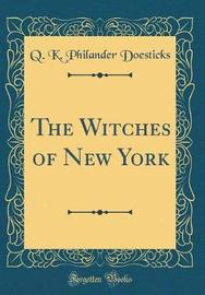 The Witches of New York (Classic Reprint) by Q K Philander Doesticks image