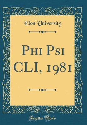 Phi Psi CLI, 1981 (Classic Reprint) by Elon University