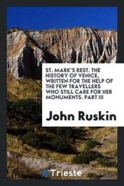 St. Mark's Rest. the History of Venice, Written for the Help of the Few Travellers Who Still Care for Her Monuments. Part III by John Ruskin image