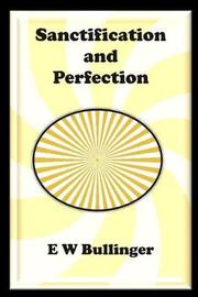 Sanctification and Perfection by E.W. Bullinger