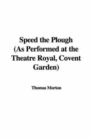 Speed the Plough (as Performed at the Theatre Royal, Covent Garden) by Thomas Morton image