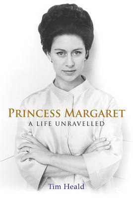 Princess Margaret: A Life Unravelled by Tim Heald image