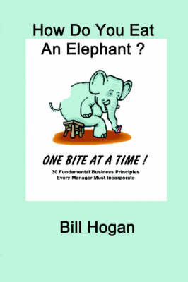 How Do You Eat an Elephant? One Bite at a Time! by Bill Hogan image