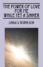 The Power of Love for Me While Yet a Sinner by Linda S Robinson image