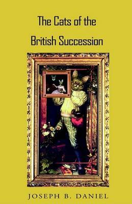 The Cats of the British Succession by Joseph B. Daniel image