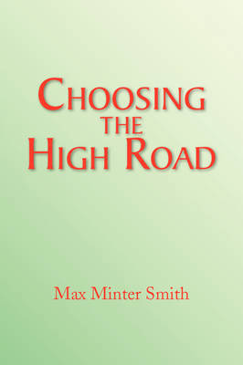 Choosing the High Road by Max Minter Smith