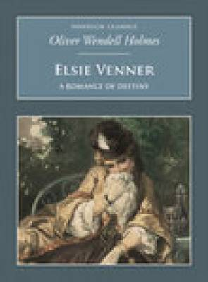 Elsie Venner: A Romance of Destiny by Oliver Wendell Holmes