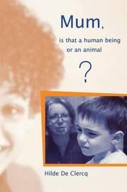 Mum, is That a Human Being or an Animal? by Hilde de Clerq