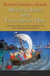 Meeting Jesus and Following Him by Francis A. Arinze