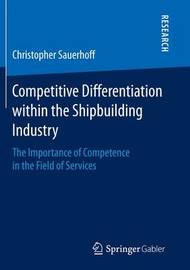 Competitive Differentiation within the Shipbuilding Industry by Christopher Sauerhoff