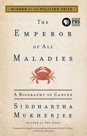 The Emperor of All Maladies by Siddhartha Mukherjee