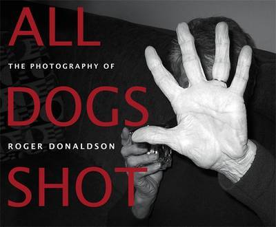 All Dogs Shot: the Photography of Roger Donaldson by Roger Donaldson image