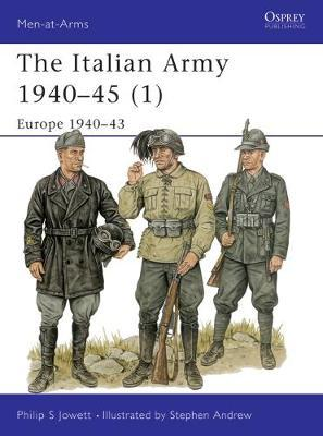 The Italian Army in World War II: v. 1 by Philip S. Jowett