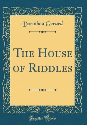 The House of Riddles (Classic Reprint) by Dorothea Gerard