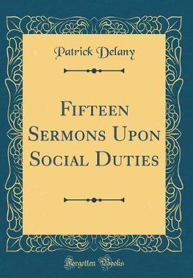 Fifteen Sermons Upon Social Duties (Classic Reprint) by Patrick Delany