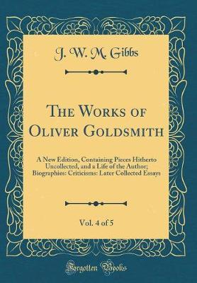 The Works of Oliver Goldsmith, Vol. 4 of 5 by J W M Gibbs image