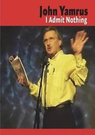 I Admit Nothing by John Yamrus image