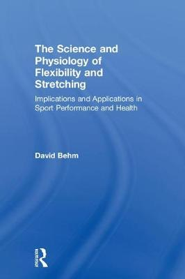 The Science and Physiology of Flexibility and Stretching by David G. Behm image