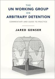 The UN Working Group on Arbitrary Detention by Jared Genser