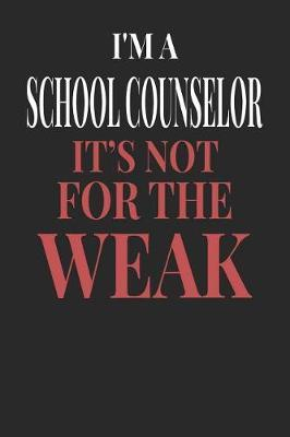 I'm A School Counselor It's Not For The Weak by Maximus Designs