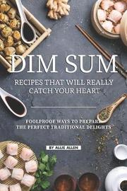 Dim Sum Recipes That Will Really Catch Your Heart by Allie Allen