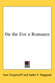 On the Eve a Romance by Ivan Turgenieff