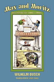 Max and Moritz and Other Bad Boy Tales by Wilhelm Busch