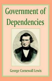Government of Dependencies by George Cornwall-Lewis image