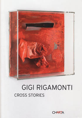 Gigi Rigamonti: Cross Stories by Manuela Gandini