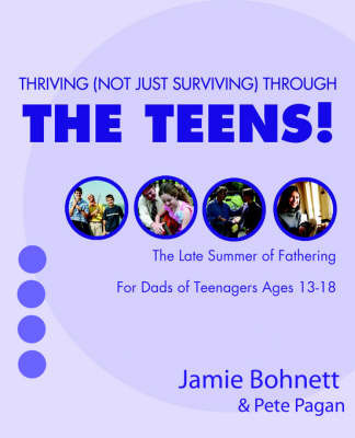 Thriving (Not Just Surviving Through the Teens!: For Dads of Adolescents Ages 13-18 by Jamie Bohnett