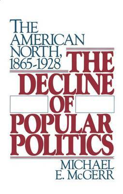 The Decline of Popular Politics by Michael E. McGerr