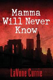 Mamma Will Never Know by Lavone Currie