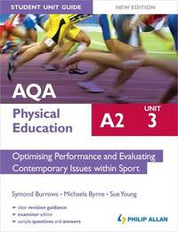 AQA A2 Physical Education Student Unit Guide New Edition: Unit 3 Optimising Performance and Evaluating Contemporary Issues within Sport by Symond Burrows