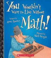 You Wouldn't Want to Live Without Math! by Anne Rooney