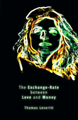 The Exchange-rate Between Love and Money by Thomas Leveritt image